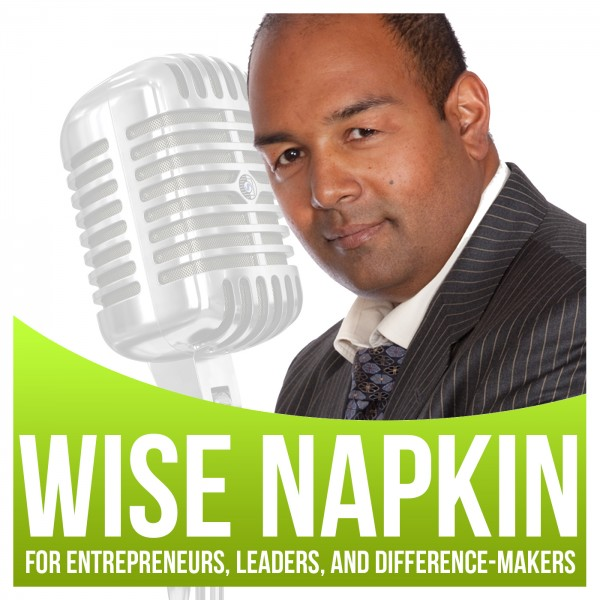 Paper Napkin Wisdom - Podcast and Blog for Entrepreneurs, Leaders and Difference-Makers